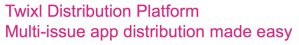 Twixl media - Twixl Distribution Platform Multi-issue app distribution made easy - Text Banner